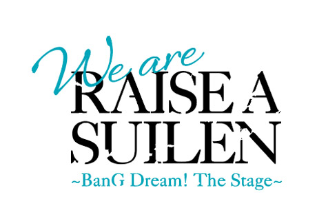 We are RAISE A SUILEN〜BanG Dream!The Stage〜